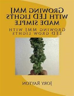 Growing Mmj With Led Lights Made Simple, Paperback by Rayton